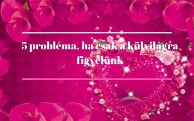 5 probléma, ha csak a külvilágra figyelünk